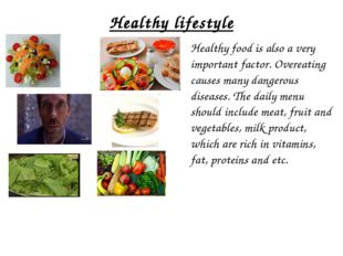 Healthy lifestyle Healthy food is also a very important factor. Overeating c
