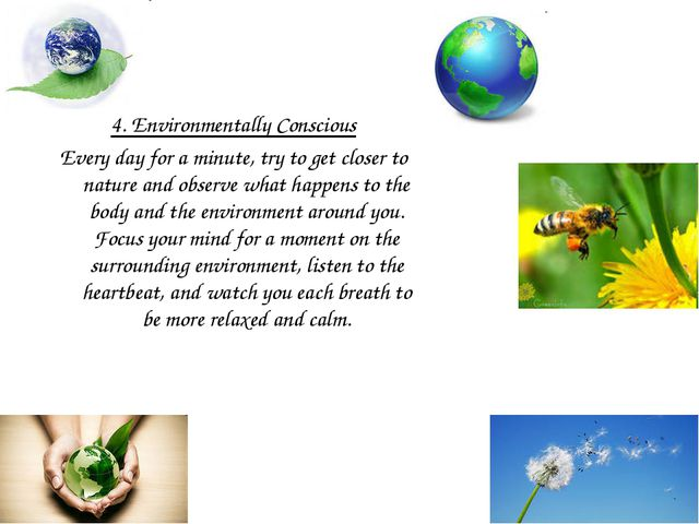 4. Environmentally Conscious Every day for a minute, try to get closer to nat...