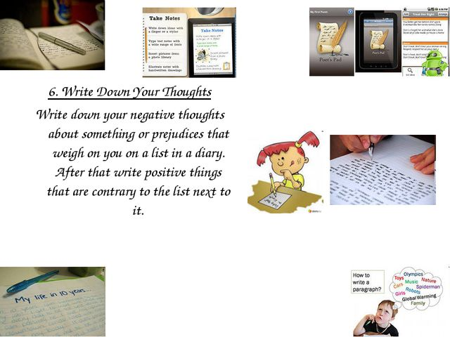 6. Write Down Your Thoughts Write down your negative thoughts about something...