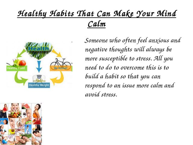 Healthy Habits That Can Make Your Mind Calm Someone who often feel anxious a...