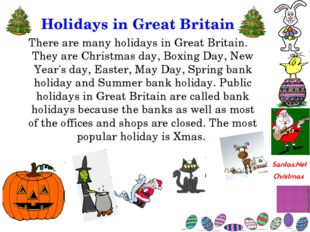 Holidays in Great Britain There are many holidays in Great Britain. They are