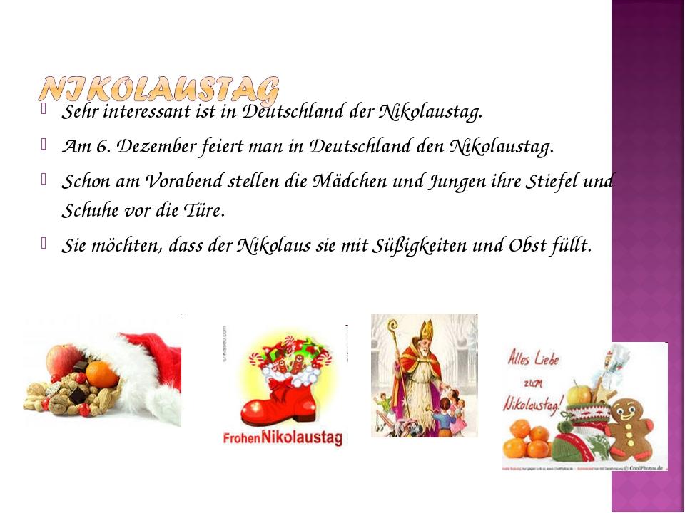 Sehr interessant ist in Deutschland der Nikolaustag. Am 6. Dezember feiert ma...