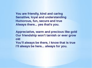 You are friendly, kind and caring Sensitive, loyal and understanding Humorou