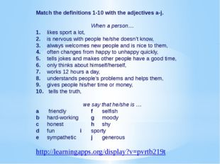 Match the definitions 1-10 with the adjectives a-j. When a person… 1.	likes