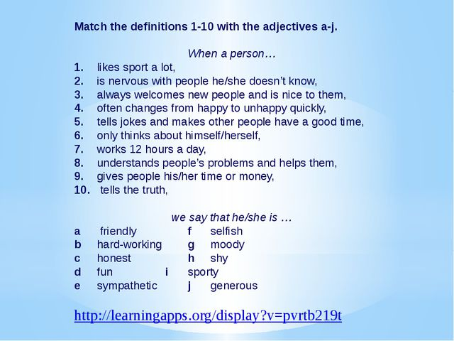 Match the definitions 1-10 with the adjectives a-j. When a person… 1.likes...
