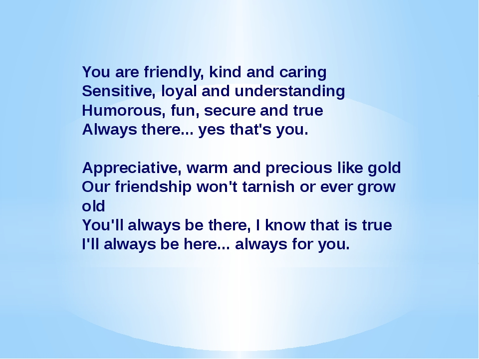 You are friendly, kind and caring Sensitive, loyal and understanding Humorou...