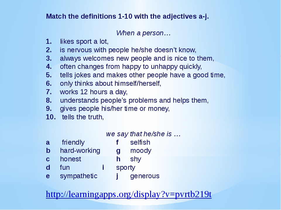 Match the definitions 1-10 with the adjectives a-j. When a person… 1.	likes...