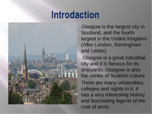 Introdaction Glasgow is the largest city in Scotland, and the fourth largest