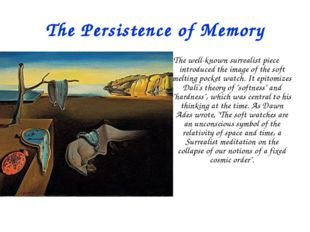 The Persistence of Memory The well-known surrealist piece introduced the imag