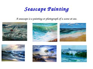 Seascape Painting A seascape is a painting or photograph of a scene at sea.