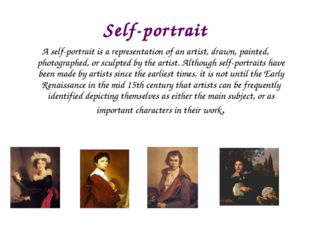 Self-portrait A self-portrait is a representation of an artist, drawn, painte
