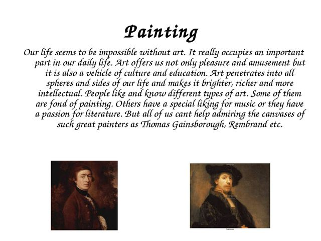Painting Our life seems to be impossible without art. It really occupies an i...