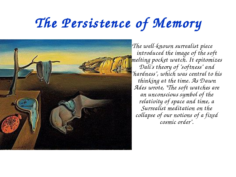 The Persistence of Memory The well-known surrealist piece introduced the imag...
