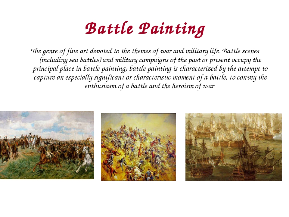 Battle Painting The genre of fine art devoted to the themes of war and milita...