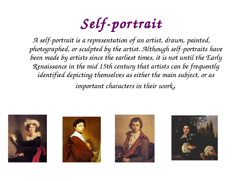 Self-portrait A self-portrait is a representation of an artist, drawn, painte...