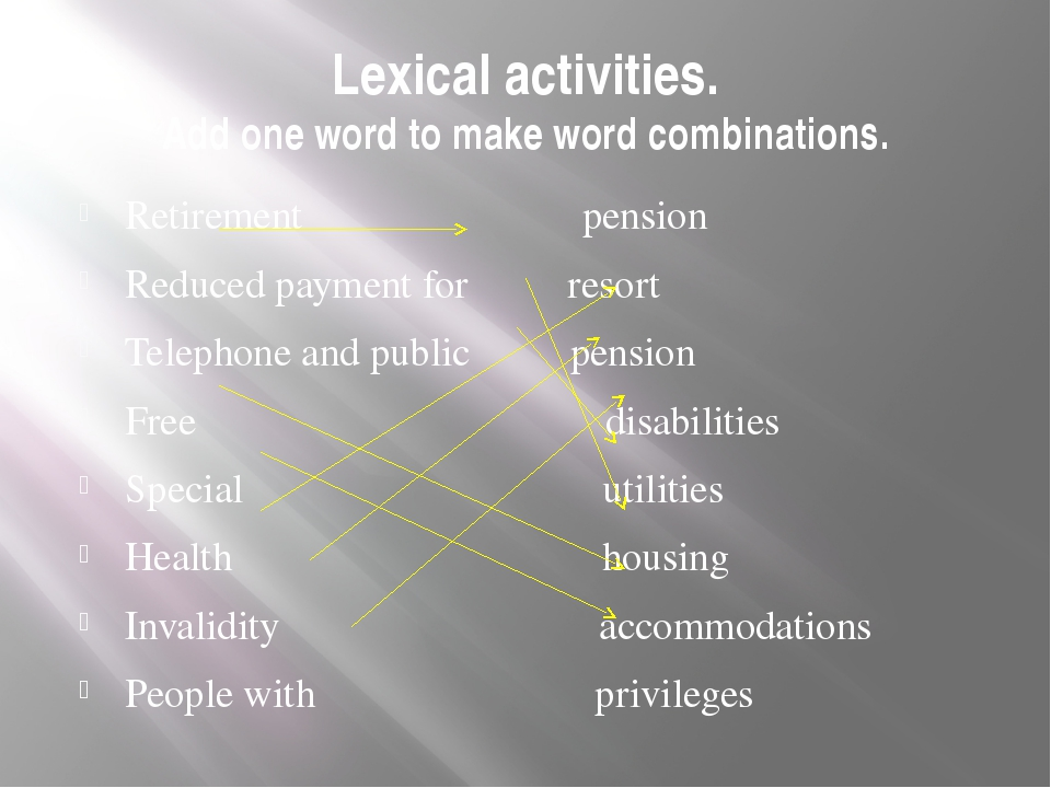 Lexical activities. Add one word to make word combinations. Retirement pensio...