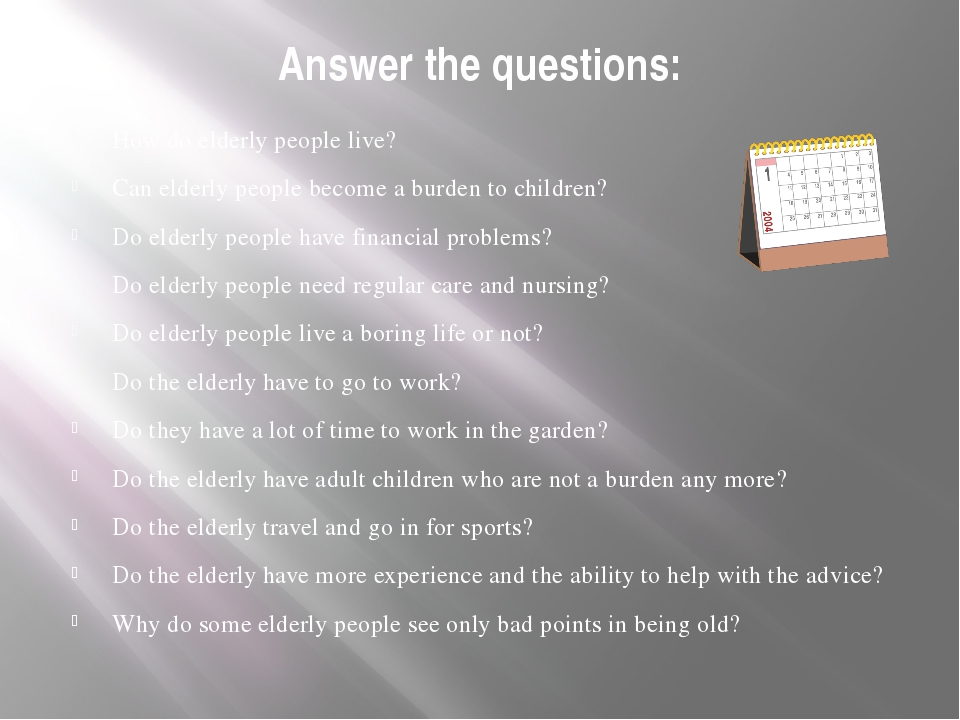 Answer the questions: How do elderly people live? Can elderly people become a...