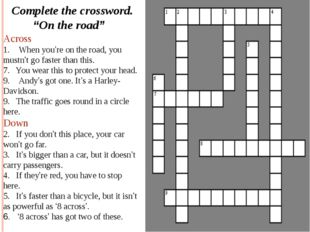 "Complete the crossword. ""On the road"" Across When you're on the road, you mu"