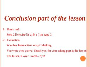 Conclusion part of the lesson 1. Home task Step 2 Exercise 5 ( a, b, c ) on p