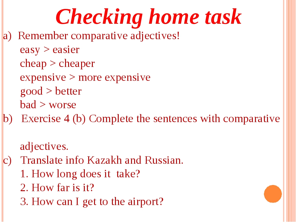 Checking home task a) Remember comparative adjectives! easy > easier cheap >...