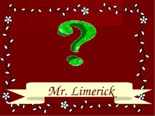 Mr. Limerick