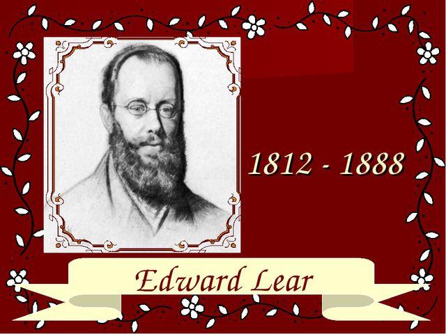 1812 - 1888 Edward Lear
