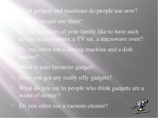 What gadgets and machines do people use now? Why do people use them? Do the