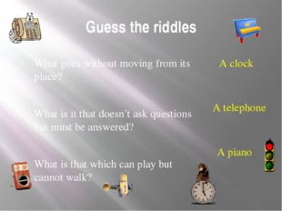 Guess the riddles What goes without moving from its place? What is it that do