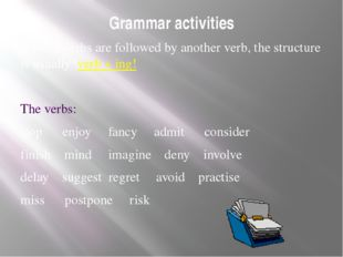 Grammar activities If these verbs are followed by another verb, the structure