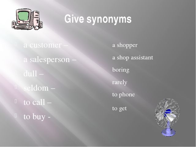 Give synonyms a customer – a salesperson – dull – seldom – to call – to buy -...