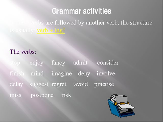 Grammar activities If these verbs are followed by another verb, the structure...