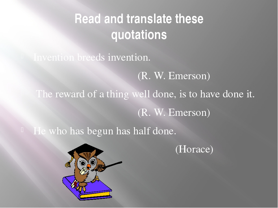 Read and translate these quotations Invention breeds invention. (R. W. Emerso...