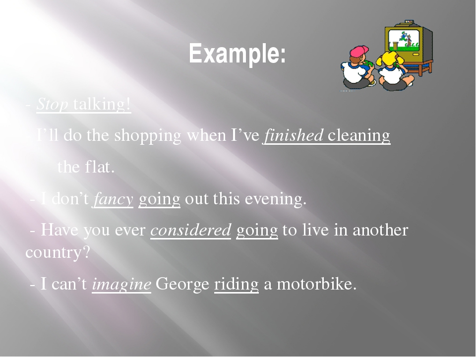 Example: - Stop talking! - I'll do the shopping when I've finished cleaning t...