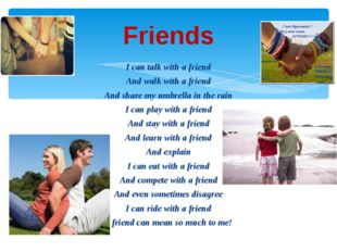 I can talk with a friend And walk with a friend And share my umbrella in the