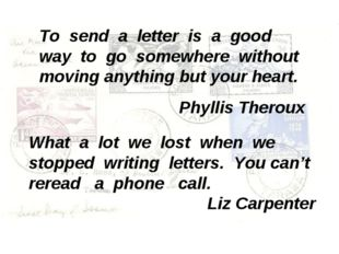 To send a letter is a good way to go somewhere without moving anything but yo