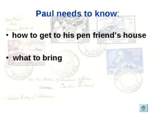 Paul needs to know: how to get to his pen friend's house what to bring