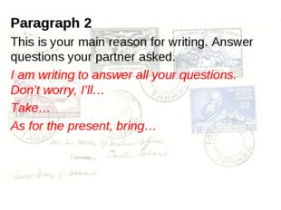 Paragraph 2 This is your main reason for writing. Answer questions your partn
