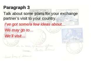 Paragraph 3 Talk about some plans for your exchange partner's visit to your c