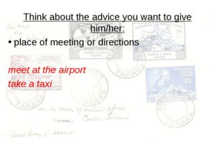 Think about the advice you want to give him/her: place of meeting or directio
