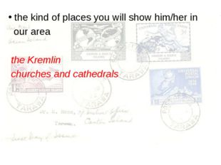 the kind of places you will show him/her in our area the Kremlin churches an