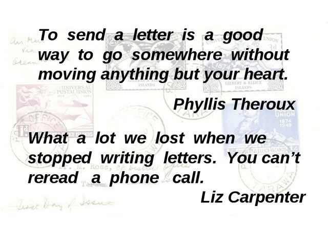To send a letter is a good way to go somewhere without moving anything but yo...