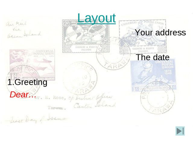 Layout Your address The date 1.Greeting Dear…
