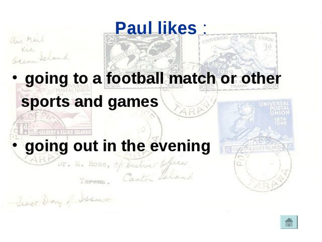Paul likes : going to a football match or other sports and games going out in...