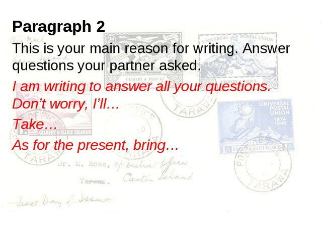 Paragraph 2 This is your main reason for writing. Answer questions your partn...