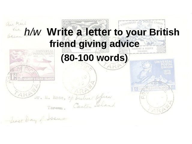 h/w Write a letter to your British friend giving advice (80-100 words)