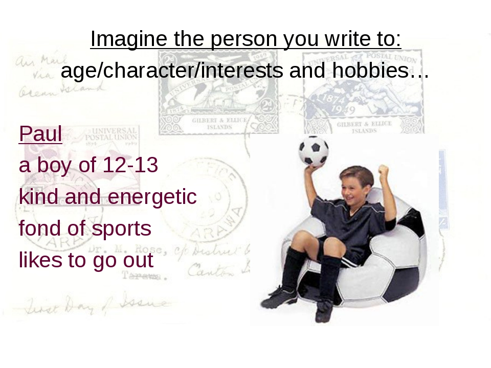Imagine the person you write to: age/character/interests and hobbies… Paul a...