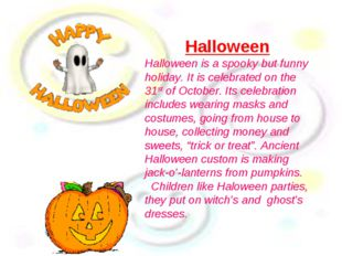 Halloween Halloween is a spooky but funny holiday. It is celebrated on the 31