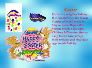 Easter Easter is a religious holiday. It is celebrated on the fourth Sunday a