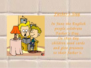 Father's Day In June the English people celebrate Father's Day. On that day