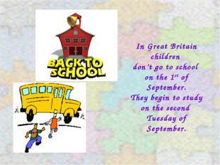 In Great Britain children don't go to school on the 1st of September. They be